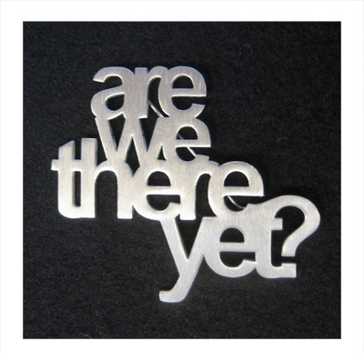 ARE WE THERE YET? BROOCH